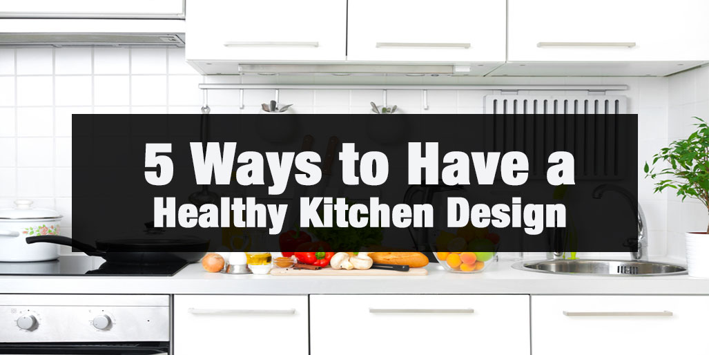5 Ways to Have Healthy Kitchen Design with Limited Budget