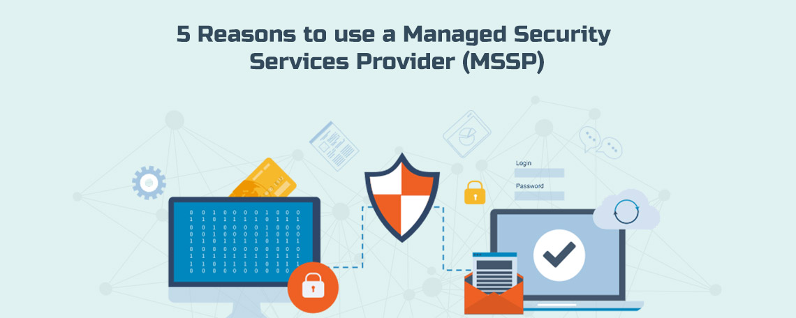 5 Factors that you should consider while choosing a Managed Security Services Provider.