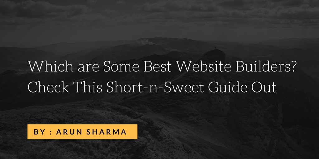 Which are Some Best Website Builders? Check This Short-n-Sweet Guide Out