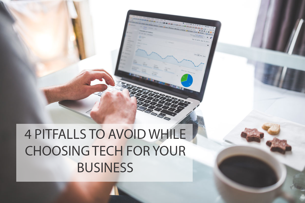 4 Pitfalls to Avoid While Choosing Tech for Your Business