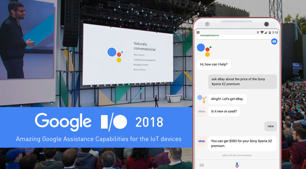 Google I/O 2018 announces the amazing Google Assistance Capabilities for the IoT devices