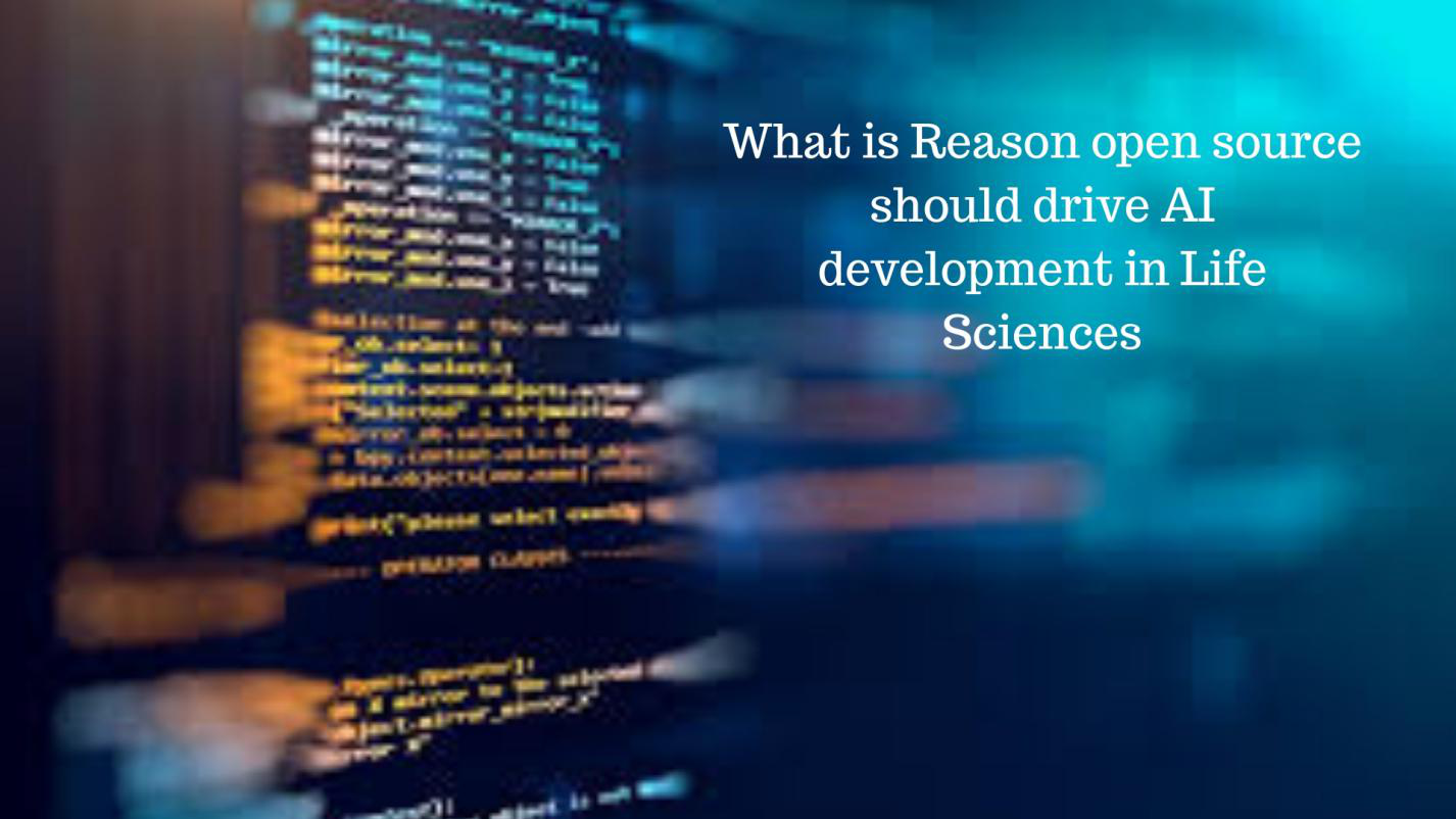 What is Reason open source should drive AI development in Life Sciences