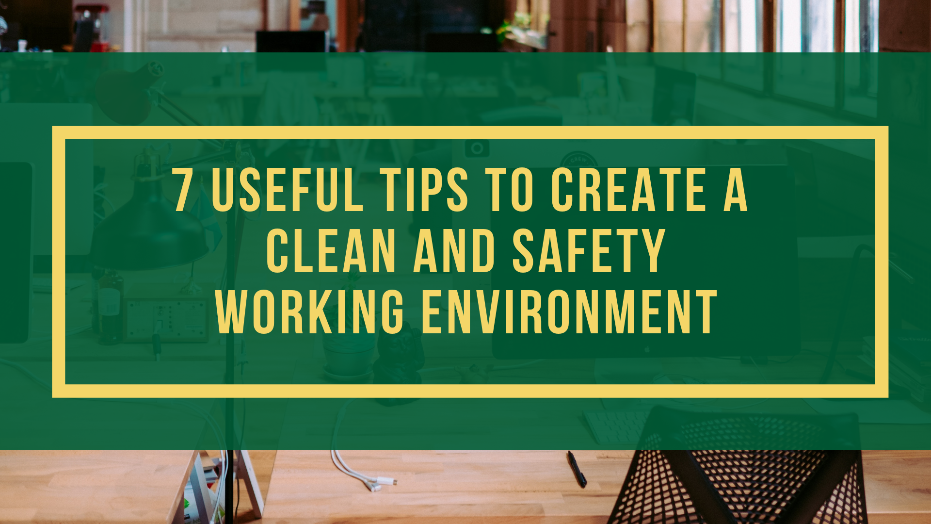 7 Useful Tips to Create A Clean and Safety Working Environment