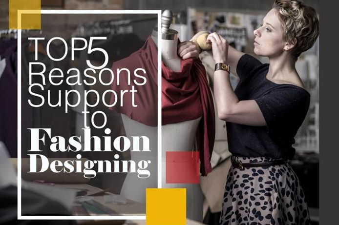 Top 5 Reasons To Support Fashion Designing?