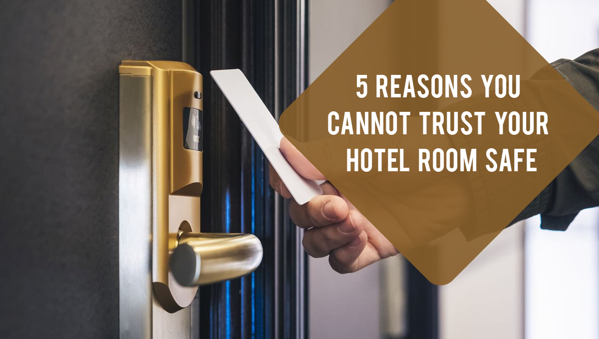 5 Reasons You Cannot Trust Your Hotel Room Safe