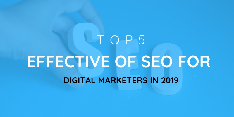 Top 5 effective of SEO for Digital Marketers in 2019