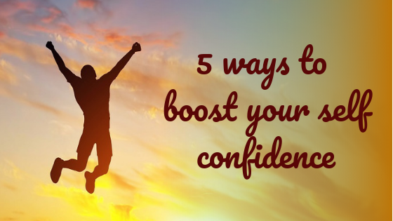 Feeling Like Giving Up? 5 Ways to Boost Your Self Confidence