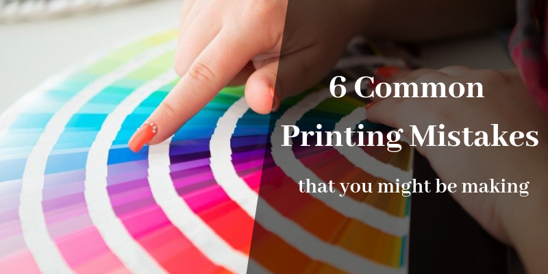 6 Common Printing Mistakes That You Might Be Making