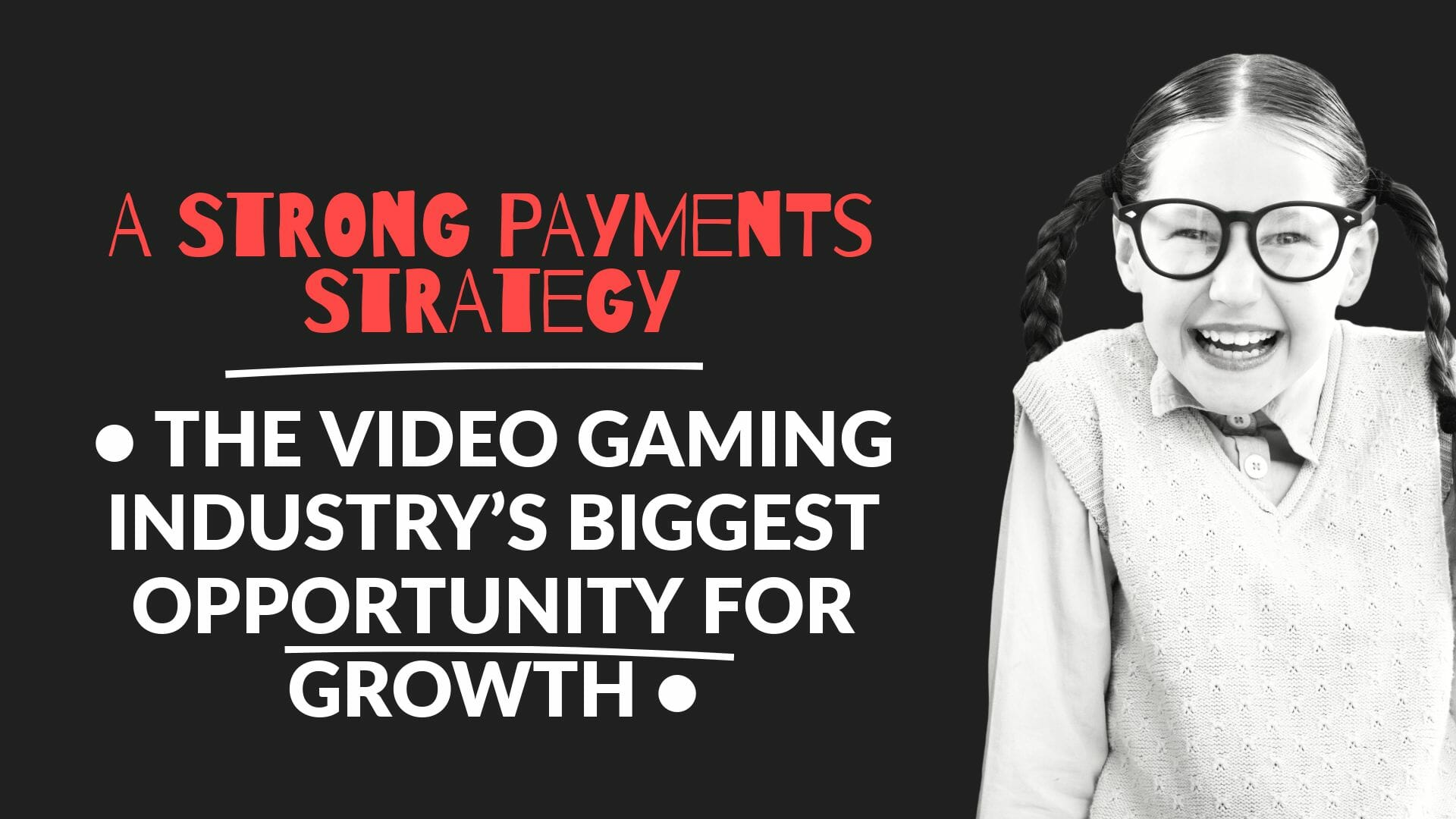 A Strong Payments Strategy : The Gaming Industry's Biggest Opportuniyt For Growth