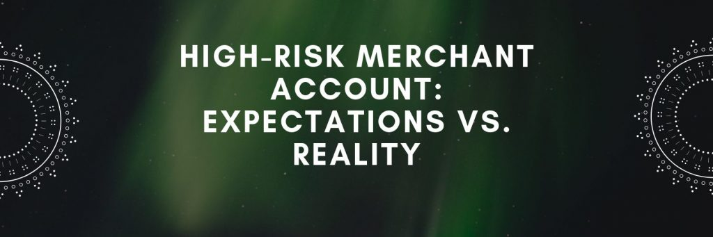 High-Risk Merchant Account: Expectations vs. Reality