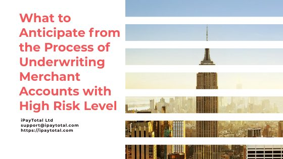 What to Anticipate from the Action of Underwriting Merchant Accounts with High Risk Level