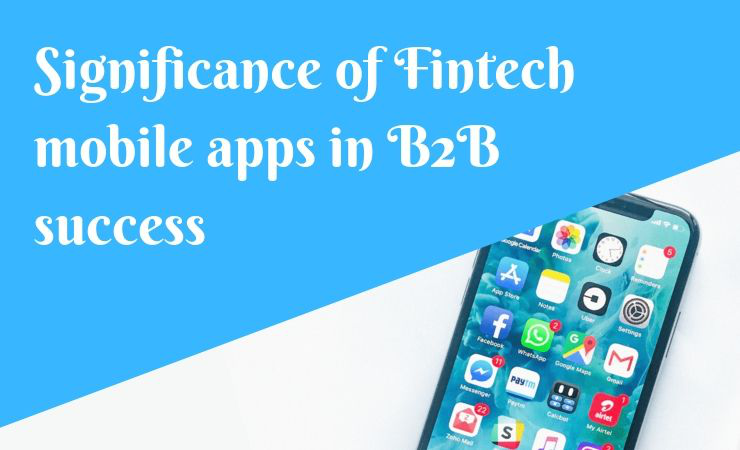 Significance of Fintech Mobile Apps in B2B Success