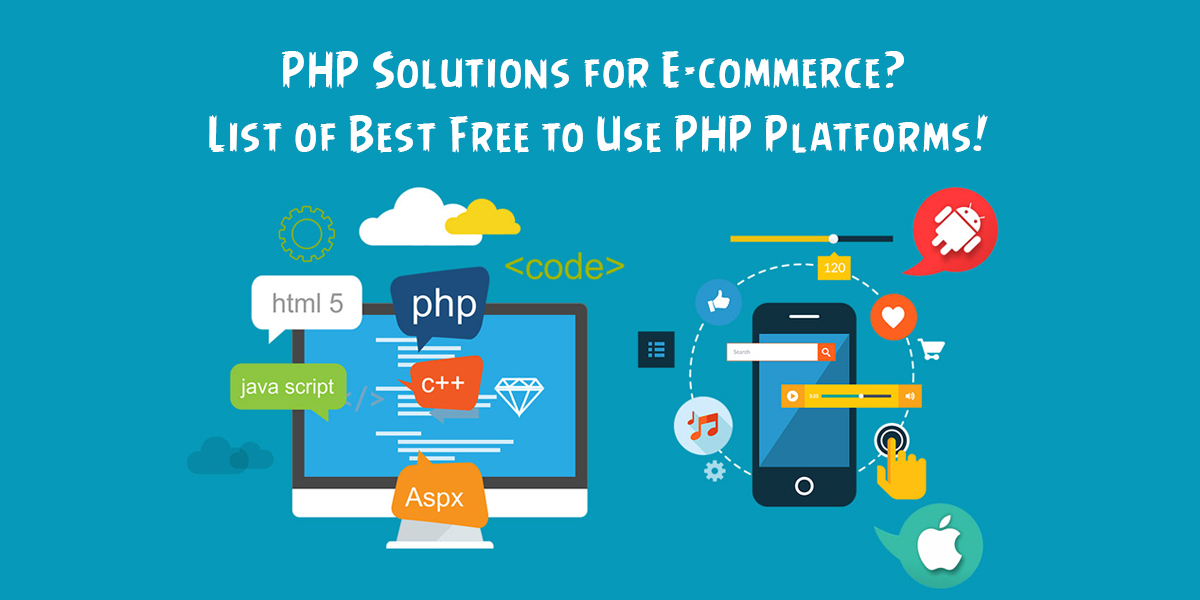 PHP Solutions for E-commerce? List of Best Free to Use PHP Platforms!