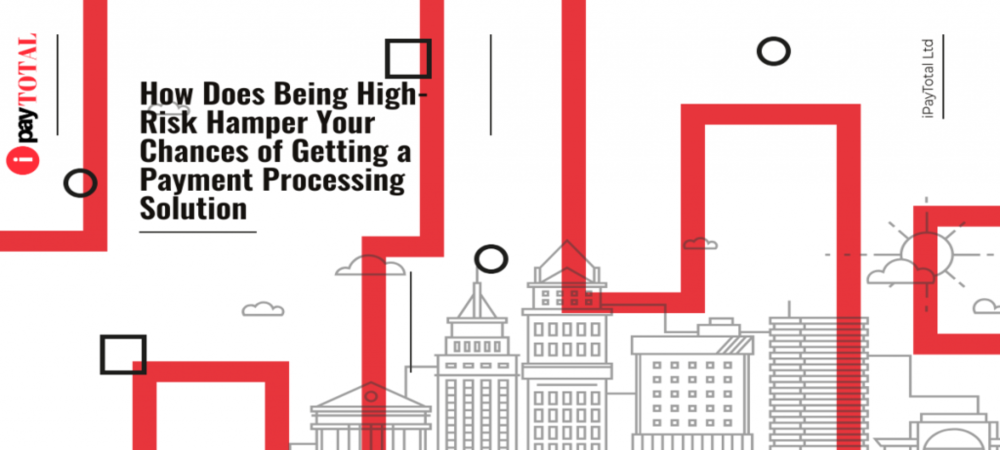 How Does Being High-Risk Hamper Your Chances of Getting a Payment Processing Solution