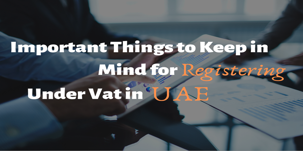 Important Things to Keep in Mind for Registering Under Vat in UAE