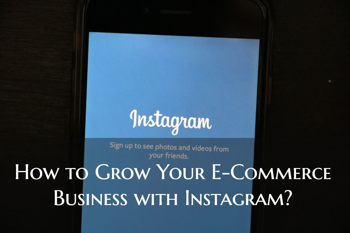 How to Grow Your E-Commerce Business with Instagram?