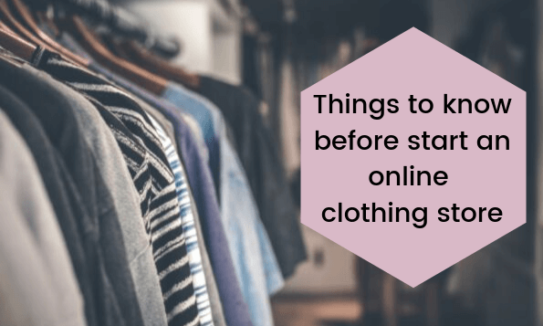 Everything You Need to Know Before You Start An Online Clothing Store
