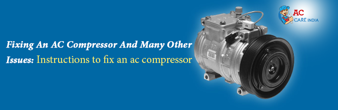 Fixing An AC Compressor And Many Other Issues: Instructions to fix an ac compressor