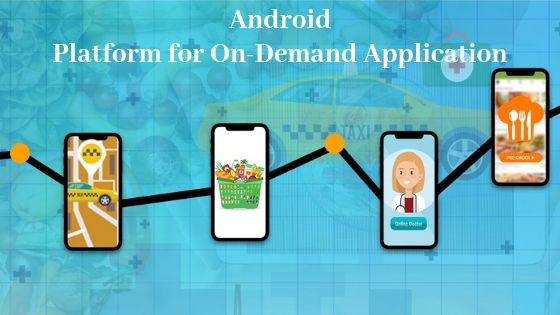 Why Choose Android Platform for On-Demand Application?