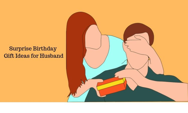 How Can I Give A Surprise To My Husband on His Birthday?