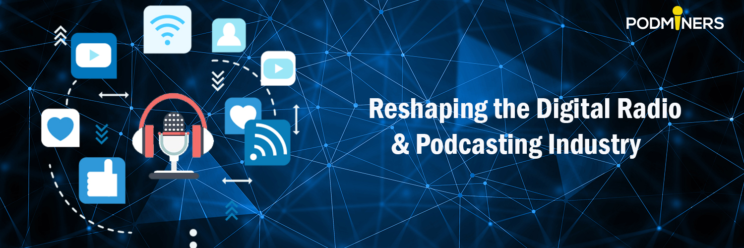 Reshaping the Digital Radio & Podcasting Industry
