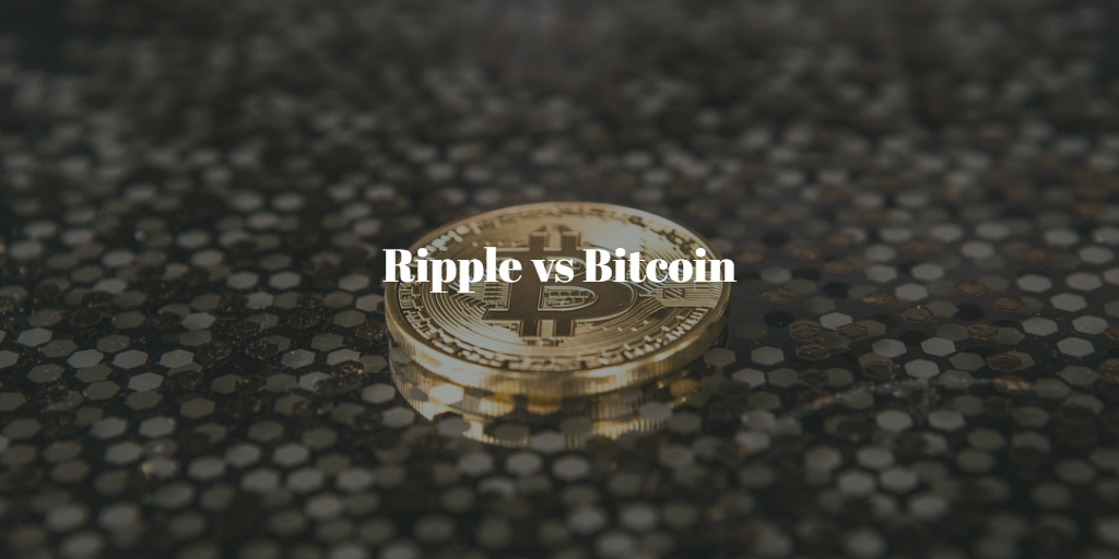 Ripple vs Bitcoin – What You Need to Know