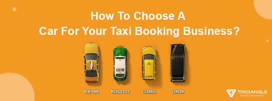 How To Choose A Car For Your Taxi Booking Business?