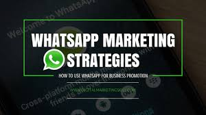 WhatsApp Marketing Strategies for Business Promotion