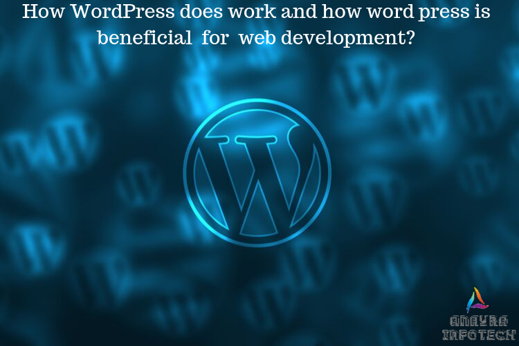 How WordPress Does Work And How Word Press is Beneficial  For Web Development?