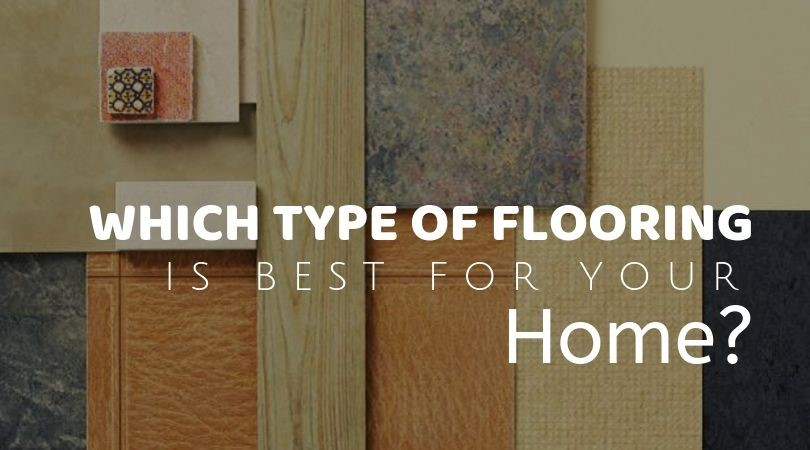 Which Type of Flooring is Best For Your Home?