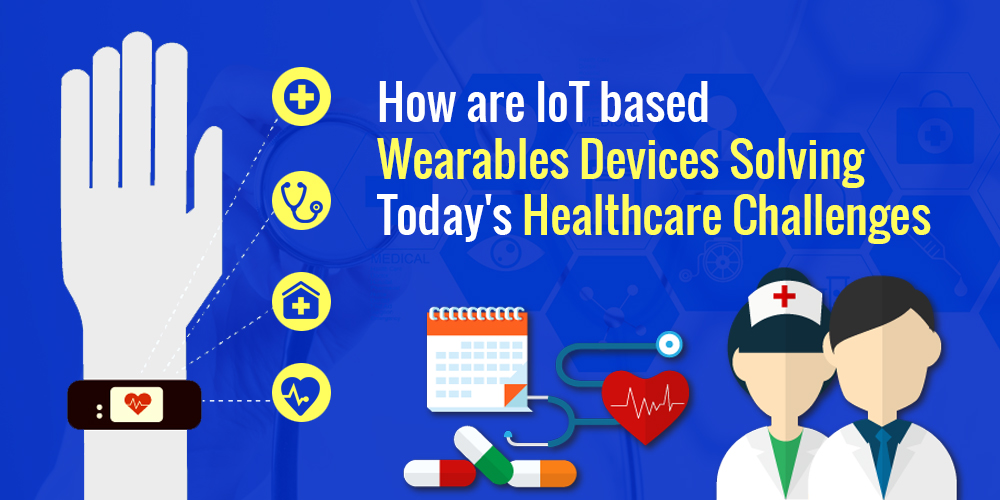 How are IoT based Wearables Devices Solving Today's Healthcare Challenges