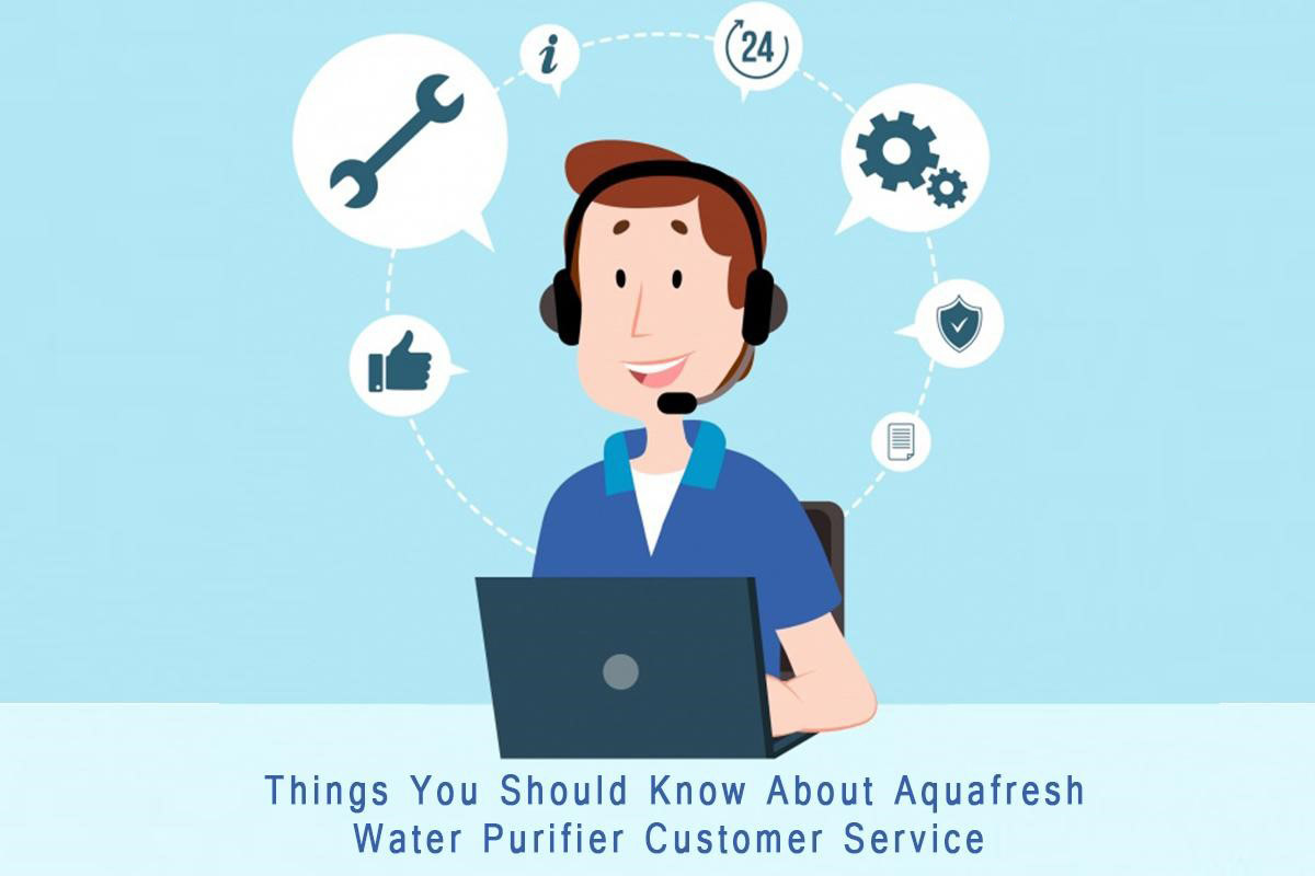 Things You Should Know About Aquafresh Water Purifier Customer Service