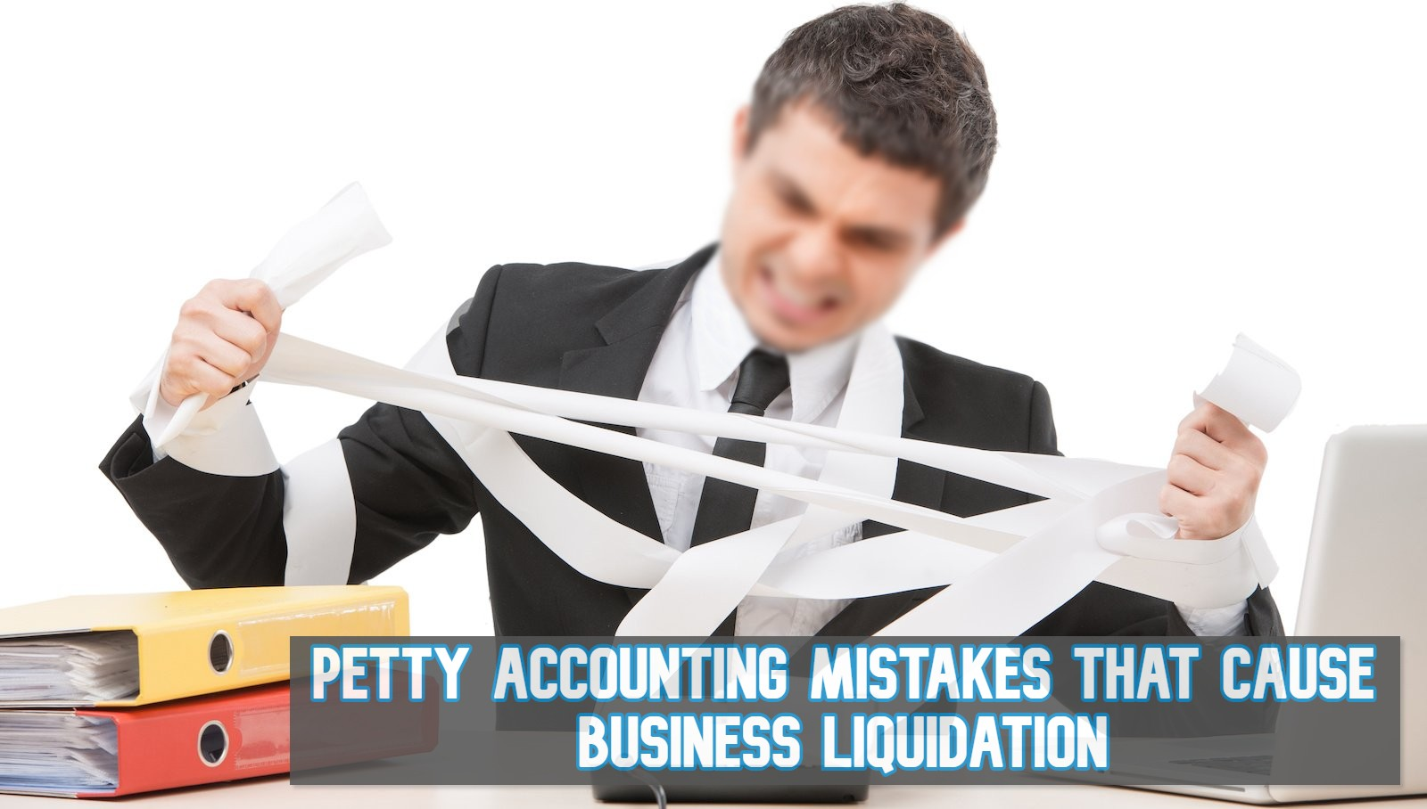 Petty Accounting Mistakes That Cause Business Liquidation