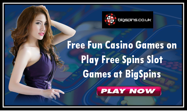 Enjoy Playing the Free Fun Casino Games with the Free Spin Slot Games!