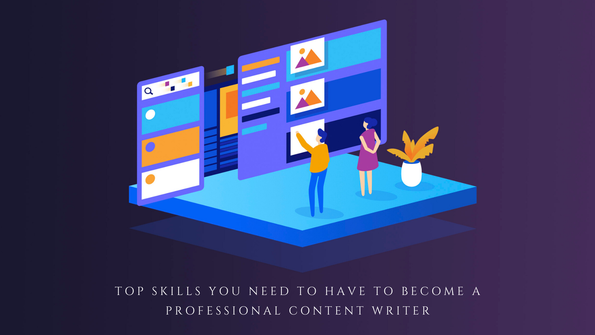 Top Skills You Need to Have to Become a Professional Content Writer