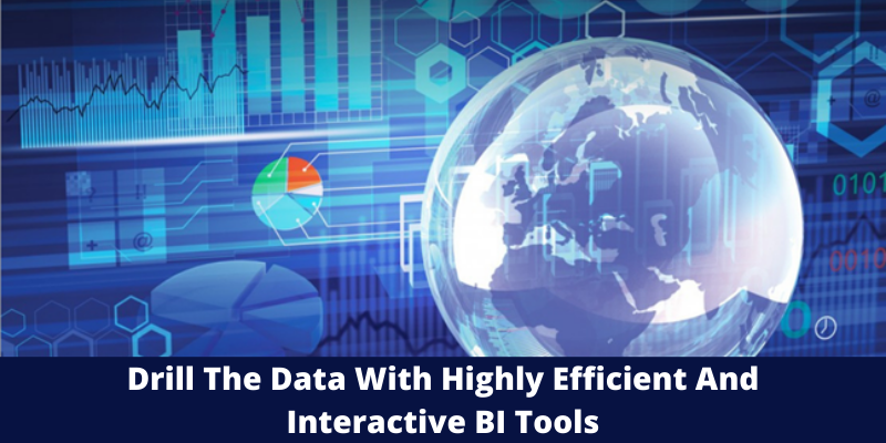 Drill The Data With Highly Efficient And Interactive BI Tools