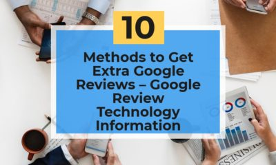 10 Methods to Get Extra Google Reviews – Google Review Technology Information