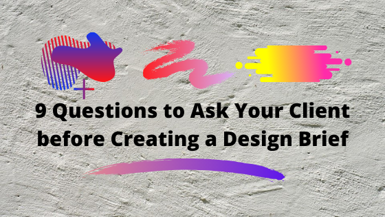 9 Questions to Ask Your Client Before Creating a Design Brief