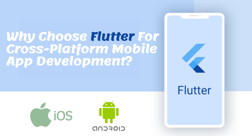 Why Choose Flutter For Cross-Platform Mobile App Development?