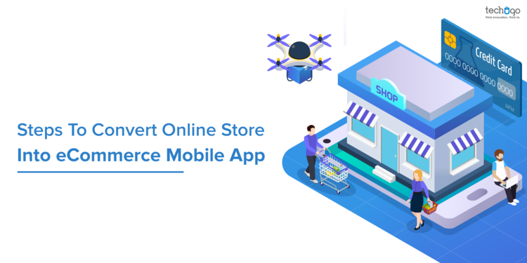 Steps To Convert Online Store Into eCommerce Mobile App