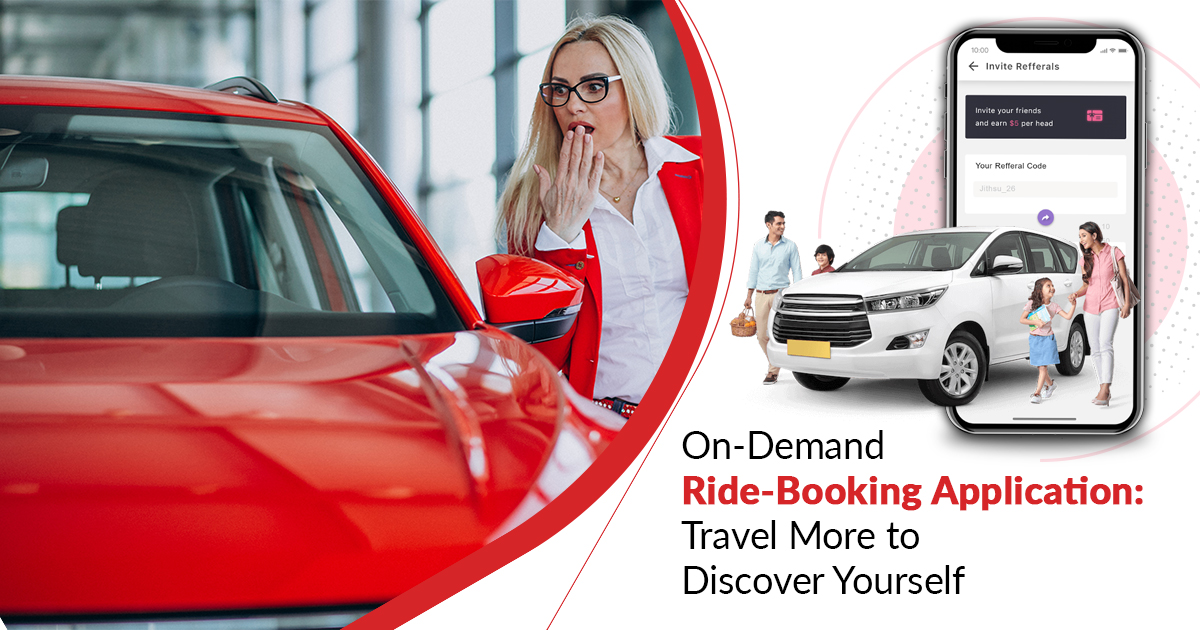 On-Demand Ride-Booking Application: Travel More to Discover Yourself