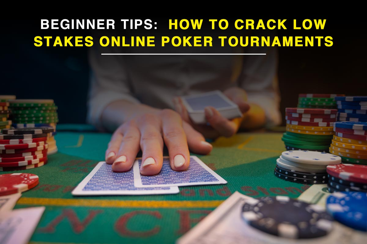 How to Crack Low Stakes Online Poker Tournaments: Beginner Tips
