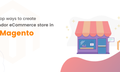 Top ways to create multi-vendor eCommerce store in Magento!