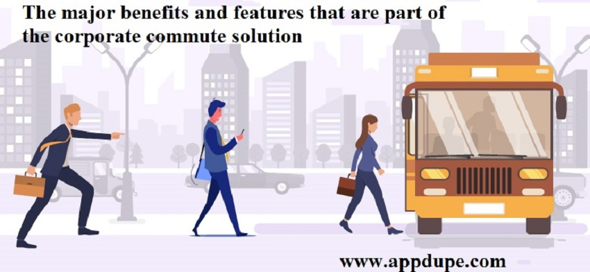 The Major Benefits And Features That are Part of The Corporate Commute Solution