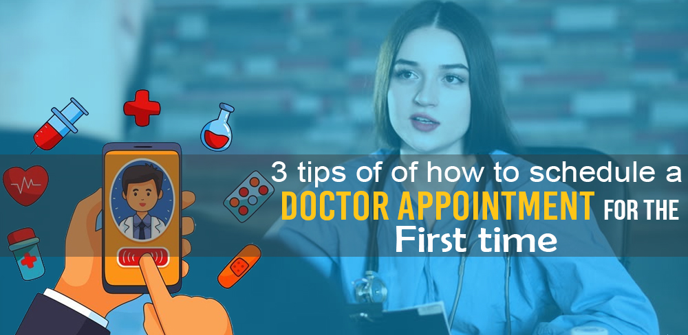 3 Tips Of How To Schedule a Doctor Appointment For The First Time