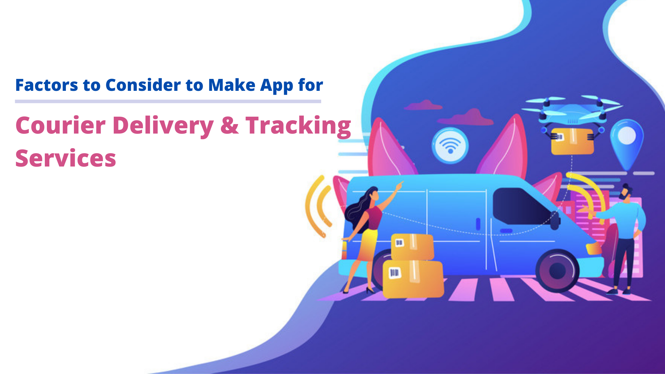 How to Make a Courier App for Courier Delivery &Tracking Services