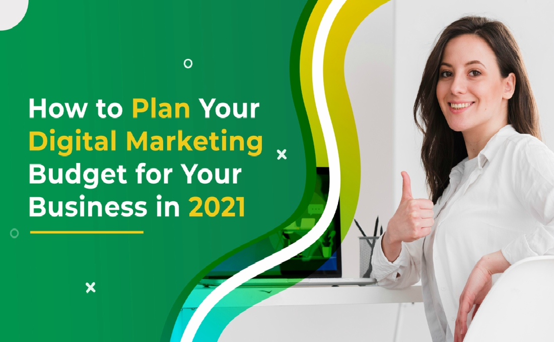 How to Plan Your Digital Marketing Budget for Your Business in 2021