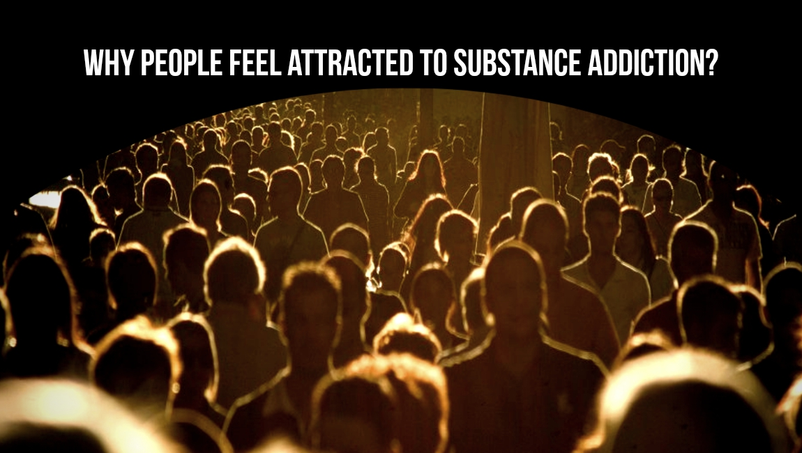 Why People Feel Attracted To Substance Addiction?
