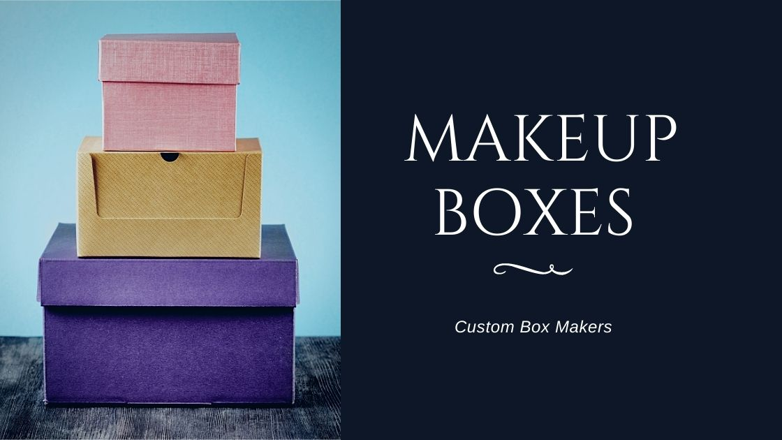 Why You Should Get Makeup Boxes Wholesale