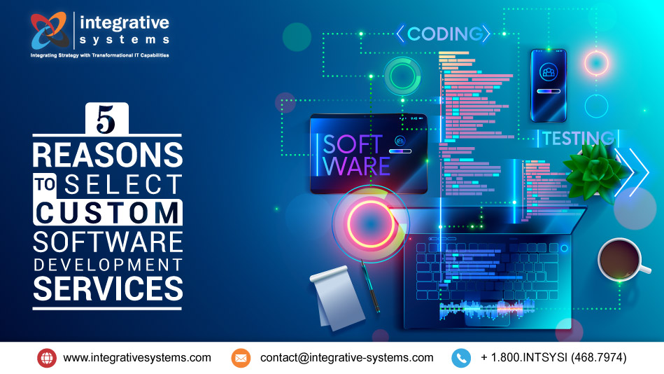 5 Reasons to Select Custom Software Development Services